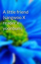 A little friend (sangwoo X reader x yoonbum) by sheepgem