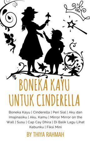 Boneka Kayu untuk Cinderella [Kumcer] [TAMAT] by ThiyaRahmah