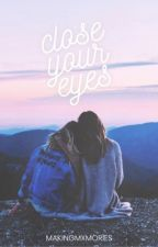 Close Your Eyes by makingmxmories