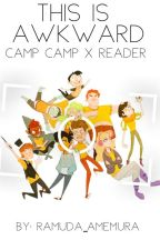 This Is Awkward   Camp Camp x Female! Reader by ramuda_amemura