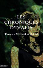 Les Chroniques d'Ivalia - Milfield et Ockval by Olympias22