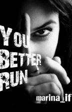 YOU BETTER RUN by marina_if
