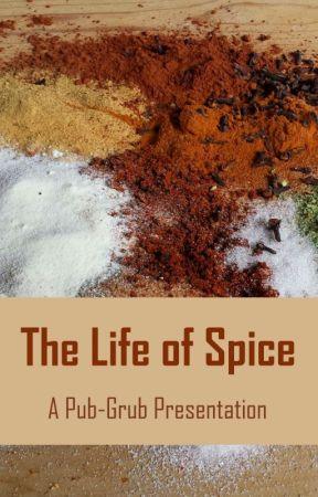 The Life of Spice by Pub-Grub