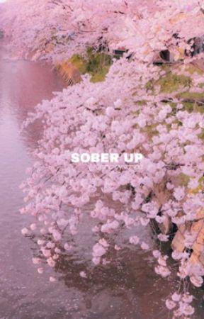 Sober Up by snowyxchloe