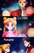 Mi Destino es Amarte (Sailor Moon) by PrincessLiaDeJorgede
