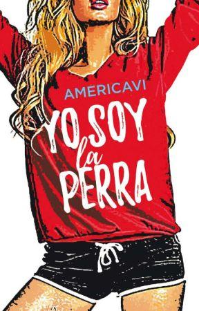 [EN LIBRERIAS] Yo soy la perra (YoSoy#1) by AmericaVi
