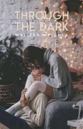 Through The Dark   √ by lolalovessprite