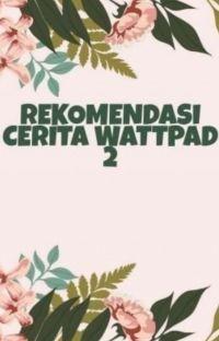 Rekomendasi Cerita Wattpad 2 cover