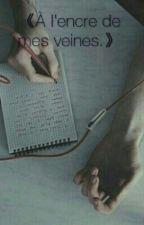 A l'encre de mes veines by WhiteBlackness