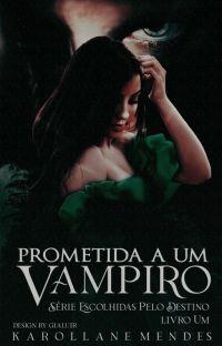 Prometida A Um Vampiro[em Revisão] - (Livro 1) cover