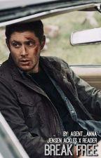 Break Free    Jensen Ackles x Reader B2 by Agent_Anna