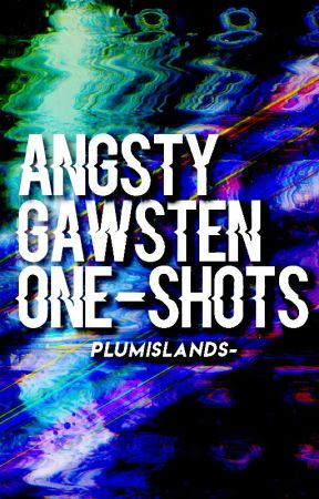 angsty gawsten one-shots by plumislands-