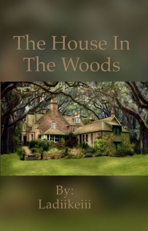 The House In The Woods by Ladiikeiii