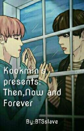 Kookmin's presents: Then,Now and Forever by BTSslave