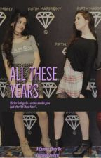 All these years//Camren by toomuchjauregui