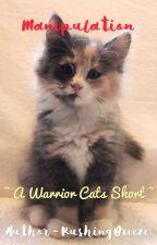 ~ M a n i p u l a t i o n  || Warrior Cats Short ~ by RushingBreeze