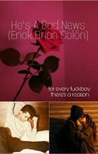 He's A Bad News (Erick Brian Colon) by abouttheboys