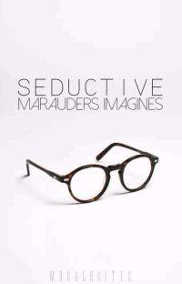 Seductive | Marauder Imagines cover