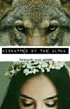 kidnapped by the alpha by toxic_girl2002