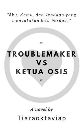 Troublemaker vs Ketua osis(REVISI) by Tiaraoktaviap