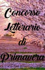 Concorso Letterario di Primavera. by ConcorsoLetterarioW