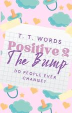 Positive 2: The Bump by ThoseThreeWords