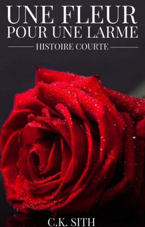 Une Fleur Pour Une Larme - Histoire Courte by CynthiaThor