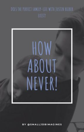 How about never! - a Justin Bieber fanfiction (completed) by discoverimagines