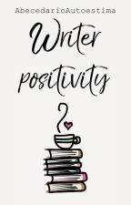 Writer positivity by AbecedarioAutoestima
