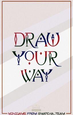Đọc truyện [MATCHA - MINIGAME] DRAW YOUR WAY! (Hoàn)