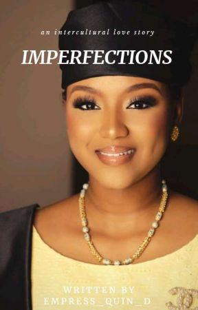 IMPERFECTION (AN INTERCULTURAL  LOVE STORY ) by Simplicity_writes