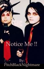 Notice Me !! (Frerard Fanfiction with a few other band ships) by PitchBlackNightmare