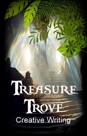 Treasure Trove - Creative Writing by SecretTreasures