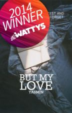but my love (Wattys2014 Talk of the Town Winner) by foreversmilin