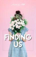 Finding Us| ✔️ by PineappleGoddess_