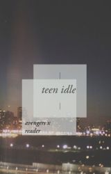 teen idle • avengers x reader by multivxrse
