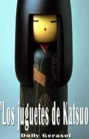 Los juguetes de Katsuo/Por Dolly Gerasol by DollyGerasol
