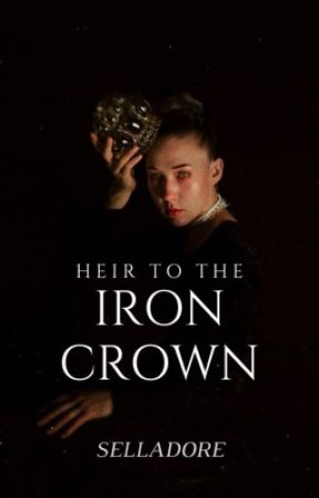 Heir To The Iron Crown ✓ by selladore_