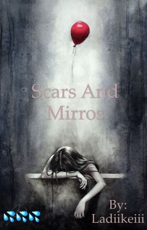 Scars and Mirrors by Ladiikeiii
