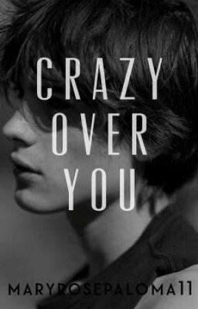 Crazy Over You (BXB) ✔ by maryrosepaloma11
