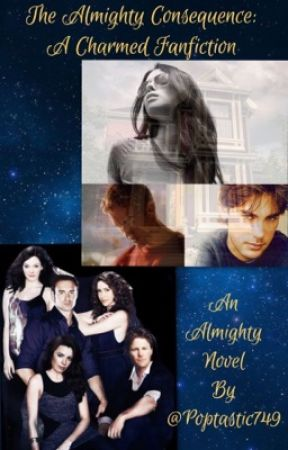 The Almighty Consequence: A Charmed Fanfiction by poptastic749