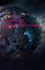 |- Reformed -| {A Tranformers Fanic} by GhostWaveWrites