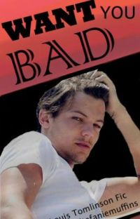 Want You Bad (Louis Tomlinson fan fiction) [completed] cover