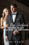 My Husband, Whose Heart Belongs To Another. cover