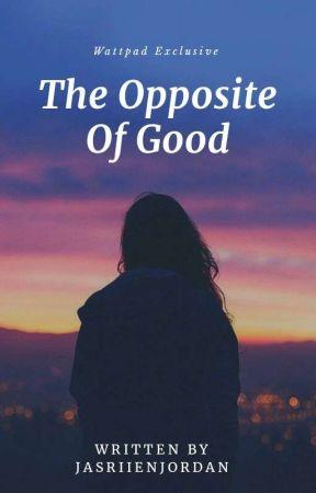 The Opposite Of Good by JasriienJordan