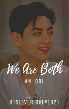 We are both an idol | [J.J.K] ✔ by BTSLOVERFOREVER23