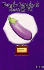 Second Annual Purple Eggplant Awards by BlueRainbowBrite