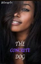 The Concrete Dog {Editing} by Bleuple