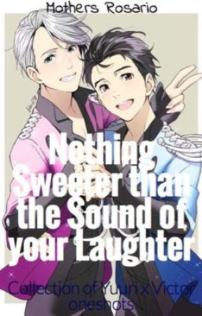 Nothing Sweeter than the Sound of Your Laughter (Yuuri x Victor oneshots) by Mothers_Rosario