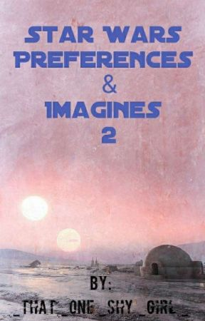 Star Wars Preferences & Imagines//2 by _That_One_Shy_Girl_